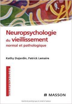 Neuropsychologie du vieillissement normal et pathologique de Kathy Dujardin,Patrick Lemaire ,Collectif ( 1 septembre 2008 )