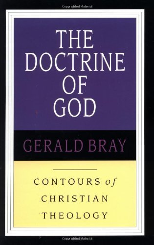 The Doctrine of God (Contours of Christian Theology) by Gerald L. Bray (1993-07-02)
