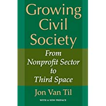 Growing Civil Society: From Nonprofit Sector to Third Space (Philanthropic & Nonprofit Studies) (Philanthropic and Nonprofit Studies)