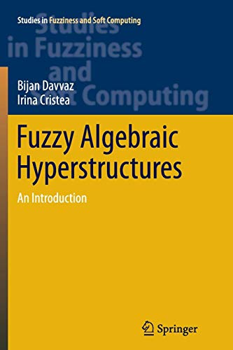 Fuzzy Algebraic Hyperstructures: An Introduction (Studies in Fuzziness and Soft Computing, Band 321)