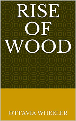 Rise Of Wood (Finnish Edition) por Ottavia Wheeler