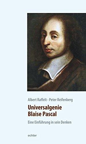 Universalgenie Blaise Pascal: Eine Einführung in sein Denken
