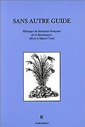 Sans autre guide: Mélanges de littérature française de la Renaissance offerts à Marcel Tetel