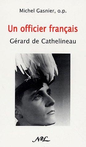 Le capitaine Gérard de Cathelineau (1921-1957) : Un officier français par Michel Gasnier