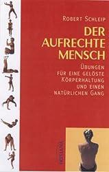 Der aufrechte Mensch: Übungen für eine gelöste Körperhaltung und einen natürlichen Gang. Mit Audio-CD und 30 Übungskarten