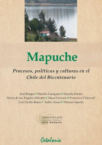 Mapuche. Procesos, políticas y culturas en el Chile del Bicentenario por José Bengoa