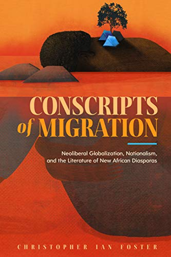 Conscripts of Migration: Neoliberal Globalization, Nationalism, and the Literature of New African Diasporas (English Edition)