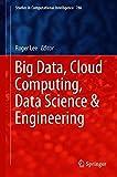 Big Data, Cloud Computing, Data Science & Engineering (Studies in Computational Intelligence, Band 786)