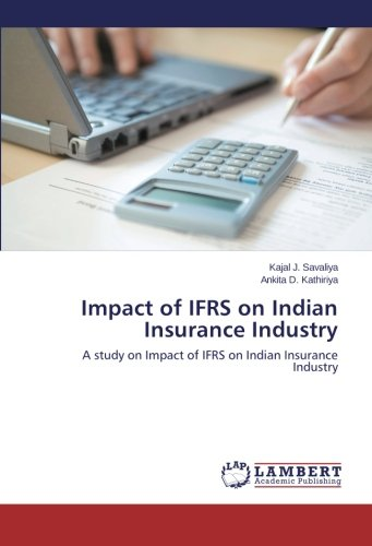Impact of IFRS on Indian Insurance Industry: A study on Impact of IFRS on Indian Insurance Industry