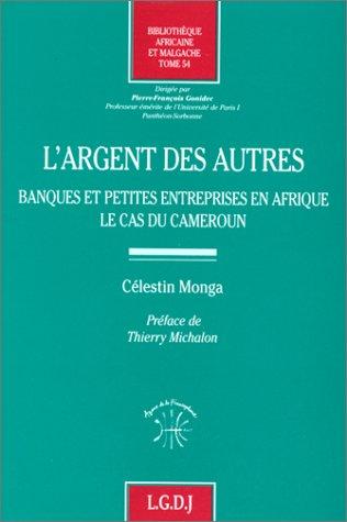 L'argent des autres : Banques et petites entreprises en Afrique, le cas du Cameroun par Célestin Monga