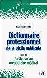 dictionnaire professionnel de la visite m?dicale suivi de initiation au vocabulaire m?dical de fran?ois pebret 1 octobre 2003