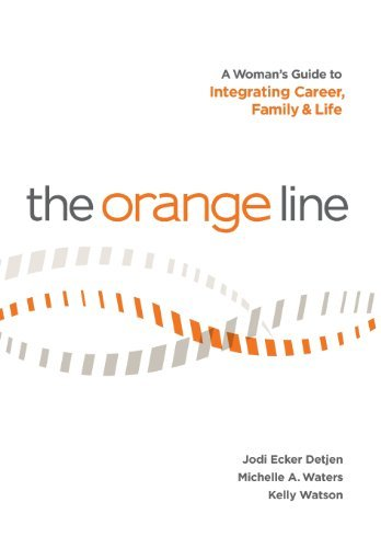 the-orange-line-a-womans-guide-to-integrating-career-family-and-life-by-jodi-ecker-detjen-2013-05-27