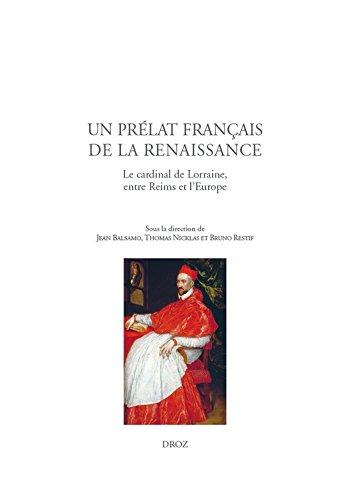 Un prélat français de la Renaissance: Le cardinal de Lorraine, entre Reims et l'Europe (Travaux d'Humanisme et Renaissance t. 546) par Jean Balsamo