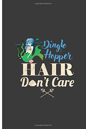 Dingle Hopper Hair Don't Care: Mermaid Hair Don't Care Perfect Dot Grid Notebook/Journal (6