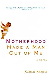 Motherhood Made a Man Out of Me: A Novel by Karen Karbo (2001-05-04)