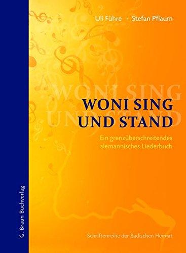 Woni sing und stand: Ein grenzüberschreitendes alemannisches Liederbuch (Schriftenreihe der Badischen Heimat) -