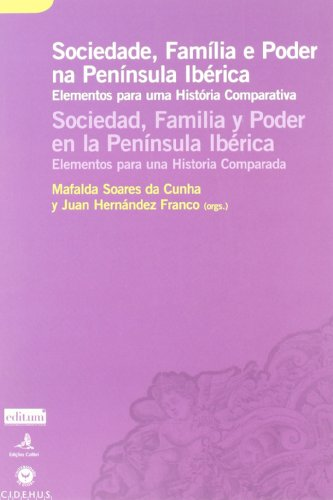 Sociedad, Familia y Poder en la Península Ibérica.: Elementos para una historia comparada por Mafalda Soares Da Cunha