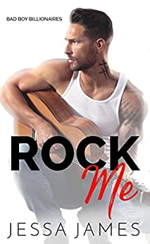 Rock Me (Bad Boy Billionaires Book 2) by [James, Jessa]