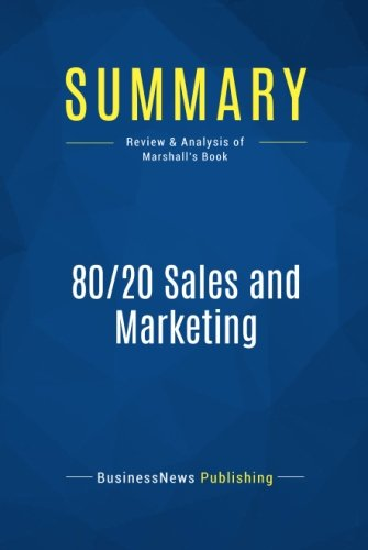 Summary: 80/20 Sales and Marketing: Review and Analysis of Marshall's Book