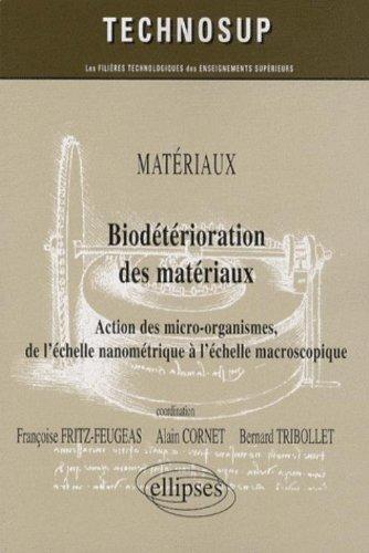 Biodétérioration des matériaux : Action des micro-organismes, de l'échelle nanométrique à l'échelle macroscopique