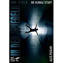 In den Spiegeln (Teil 1, 2 & 3) - Die dunkle Stadt