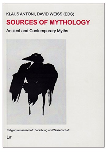 Sources of Mythology: Ancient and Contemporary Myths. Proceedings of the Seventh Annual International Conference on Comparative Mythology (15-17 May ... Forschung Und Wissenschaft)