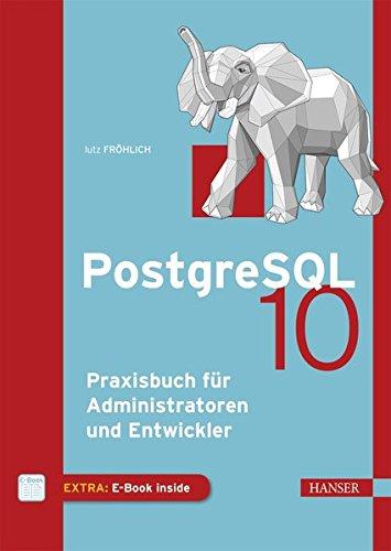 PostgreSQL 10: Praxisbuch für Administratoren und Entwickler