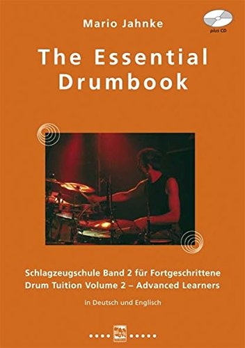 The Essential Drumbook: Schlagzeugschule Band 2 mit CD, für Fortgeschrittene Drum Tuition Volume 2 with CD Advanced Learners In Deutsch und Englisch (Piano Mario Noten)