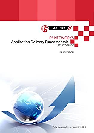F5 Networks Application Delivery Fundamentals Study Guide (All Things F5  Networks, BIG-IP, TMOS and LTM v11 Book 4)