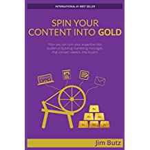 Spin Your Content Into Gold!: How you can turn your expertise into audience-building marketing messages that converts viewers into buyers (English Edition)