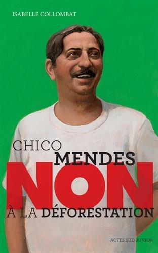 Chico Mendes : Non à la déforestation par