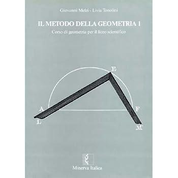 Il Metodo Della Geometria. Corso Di Geometria. Per Il Liceo Scientifico: 1
