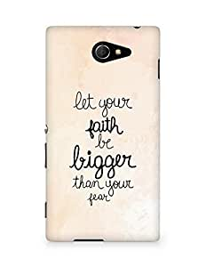 AMEZ let your faith be bigger than your fear Back Cover For Sony Xperia M2 D2302