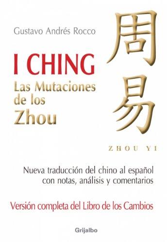 I Ching (Versión completa del libro de los cambios): Las mutaciones de los Zhou por Gustavo Andrés Rocco