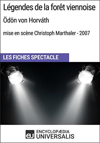 Légendes de la forêt viennoise (Ödönvon Horváth-mise en scène Christoph Marthaler-2007): Les Fiches Spectacle d'Universalis par Encyclopaedia Universalis