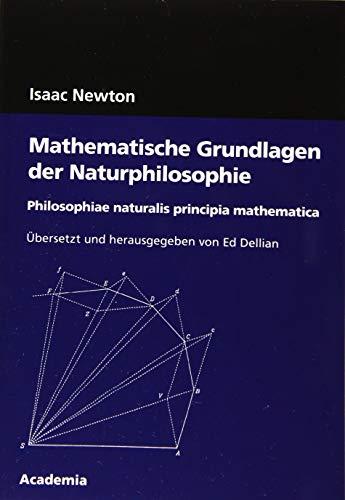 Mathematische Grundlagen der Naturphilosophie. 4. Auflage: Philosophiae naturalis principia mathematica (Academia Philosophical Studies)