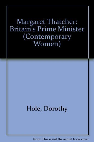Margaret Thatcher: Britain's Prime Minister (Contemporary Women Series) by Dorothy Hole (1990-07-03)