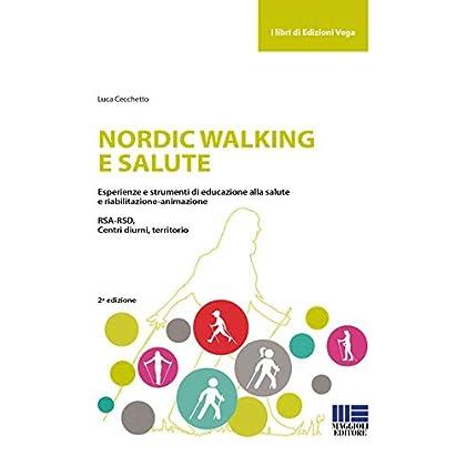 Nordic Walking E Salute. Esperienze E Strumenti Di Educazione Alla Salute E Riabilitazione-Animazione. Rsa-Rsd, Centri Diurni, Territorio