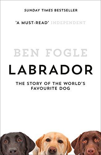 Labrador: The Story of the World's Favourite Dog por Ben Fogle