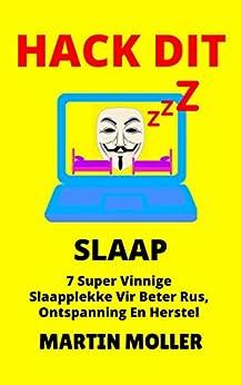 Hack Dit (Slaap): 7 Super Vinnige Slaapplekke Vir Beter Rus, Ontspanning En Herstel (1 Book 2) (Afrikaans Edition) van [Moller, Martin]