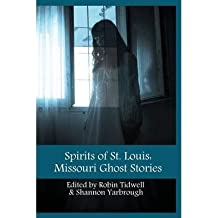 [ SPIRITS OF ST. LOUIS: MISSOURI GHOST STORIES ] Tidwell, Robin (AUTHOR ) Oct-15-2013 Paperback