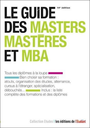 Le guide des masters, mastères et MBA / Yaël Didi, Violaine Miossec ; avec la collaboration de Marie Bonnaud.- Paris : les éditions de l'Étudiant , DL 2017