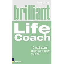 Brilliant Life Coach 2e: 10 Inspirational Steps to Transform Your Life (Brilliant Lifeskills)
