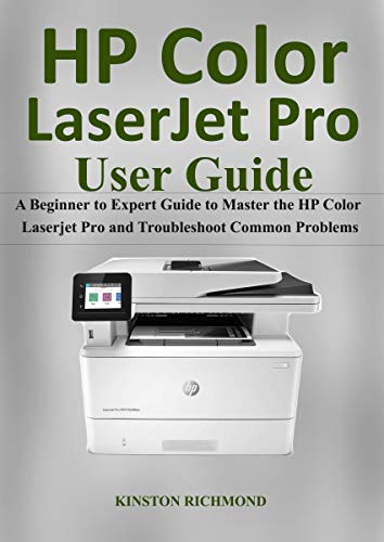 Hp Color LaserJet Pro User Guide: A Beginner to Expert Guide to ...