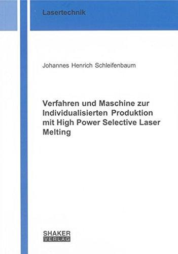 Verfahren und Maschine zur Individualisierten Produktion mit High Power Selective Laser Melting (Berichte aus der Lasertechnik)