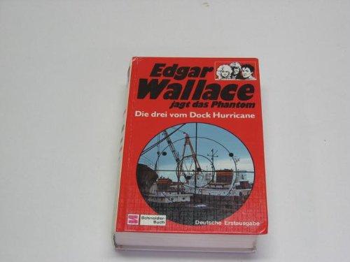 Edgar Wallace jagt das Phantom. Die Drei von Dock Hurricane -