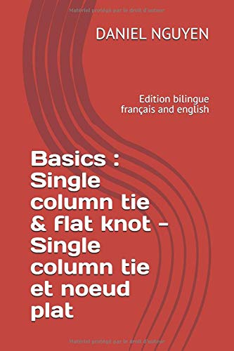 Basics : Single column tie & flat knot - Single column tie et noeud plat: Edition bilingue français and english par DANIEL NGUYEN