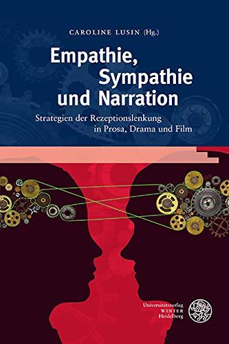Empathie, Sympathie und Narration: Strategien der Rezeptionslenkung in Prosa, Drama und Film (Anglistische Forschungen 450)