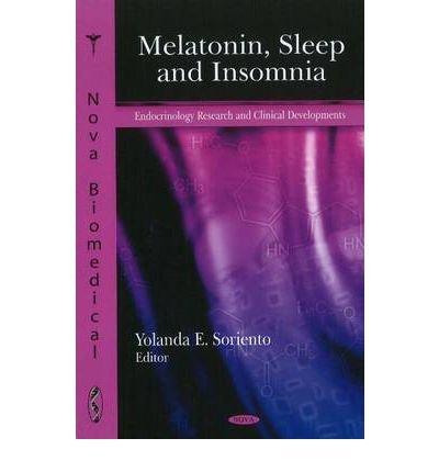 [(Melatonin, Sleep and Insomnia)] [Author: Yolanda E. Soriento] published on (February, 2011)
