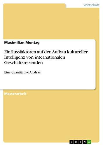 Einflussfaktoren auf den Aufbau kultureller Intelligenz von internationalen Geschäftsreisenden: Eine quantitative Analyse -